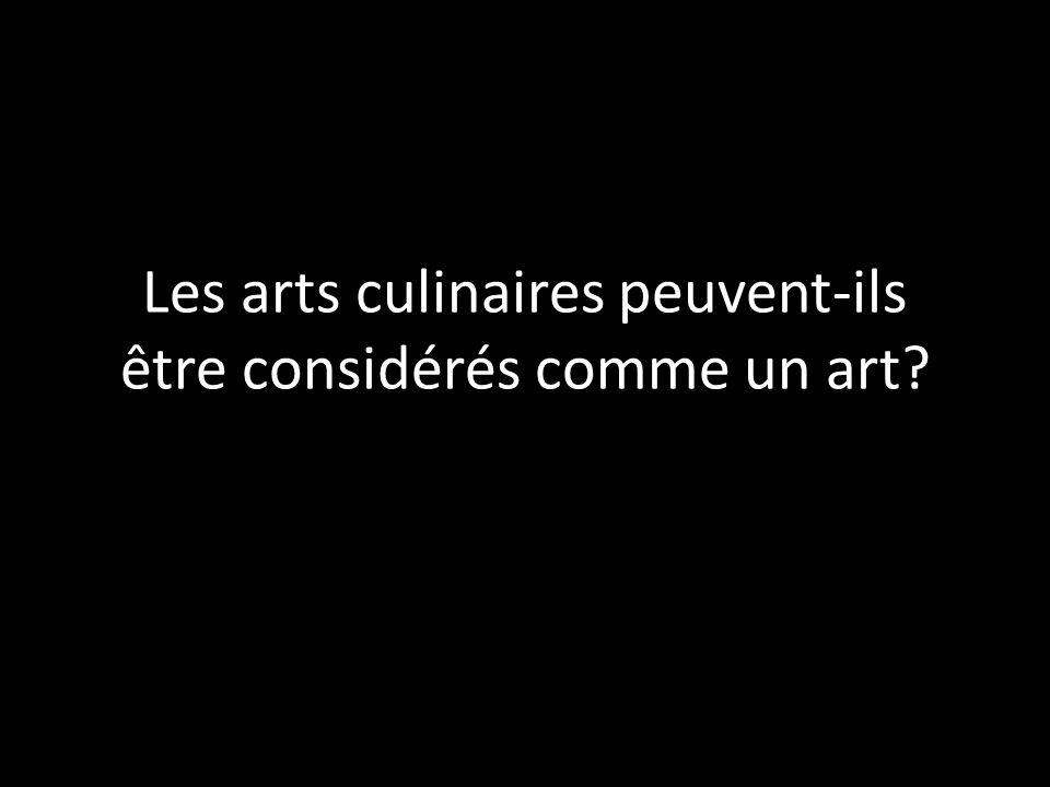 Les arts culinaires peuvent-ils être considérés comme un art