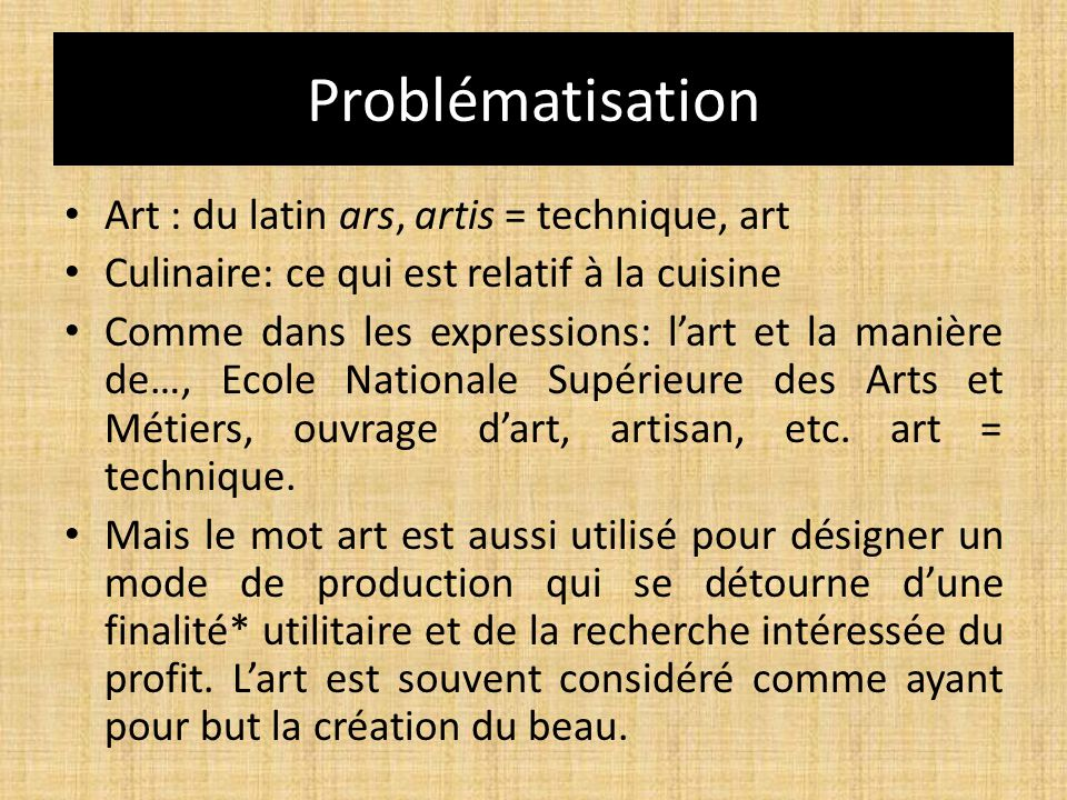 Problématisation Art : du latin ars, artis = technique, art