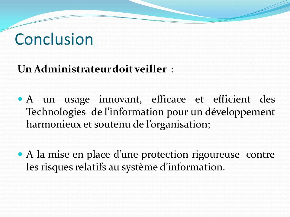 Conclusion Un Administrateur doit veiller :