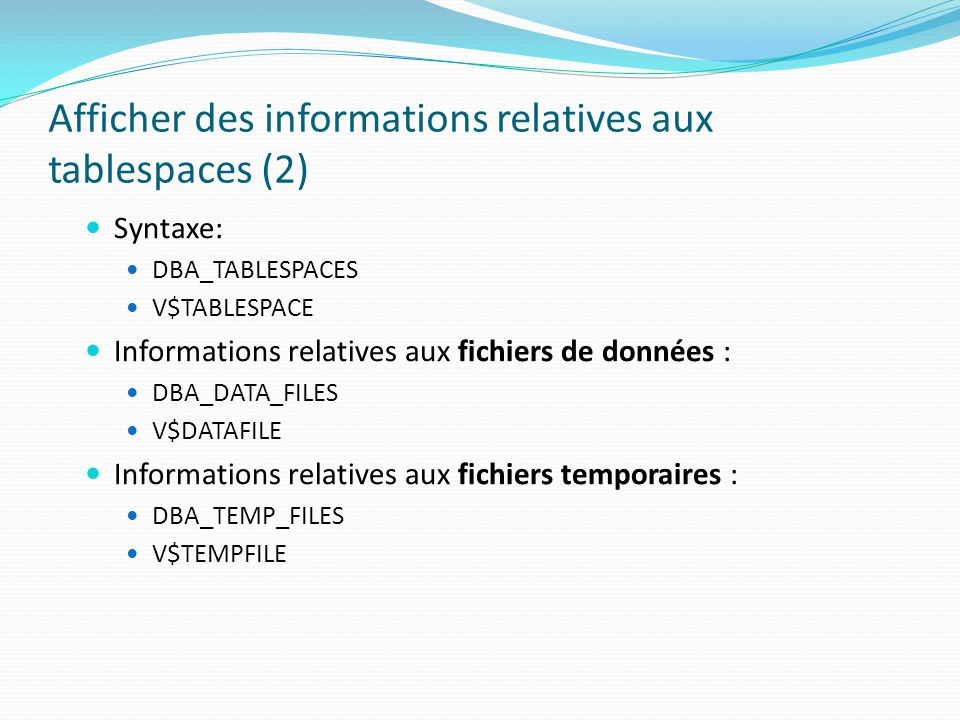 Afficher des informations relatives aux tablespaces (2)