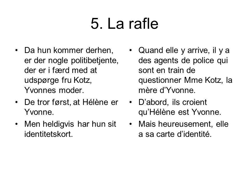 5. La rafle Da hun kommer derhen, er der nogle politibetjente, der er i færd med at udspørge fru Kotz, Yvonnes moder.