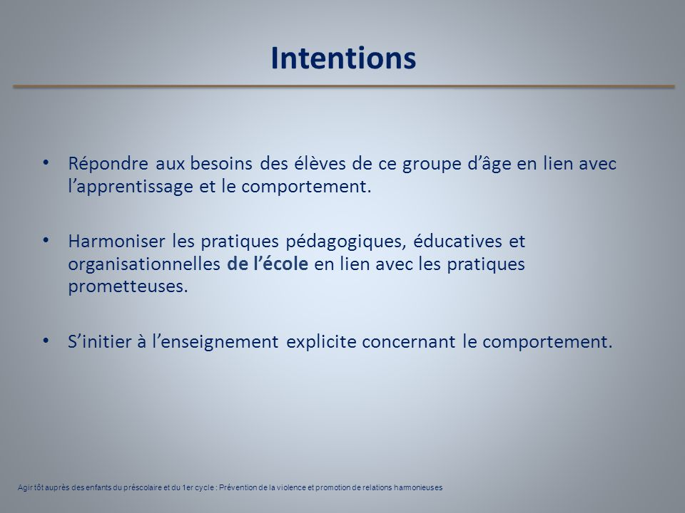 Intentions Répondre aux besoins des élèves de ce groupe d'âge en lien avec l'apprentissage et le comportement.