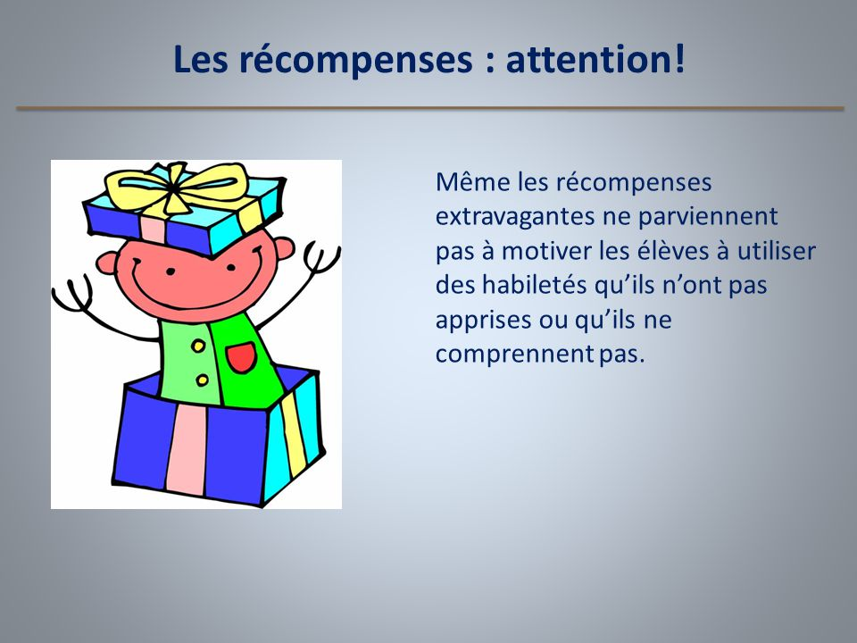 Les récompenses : attention!