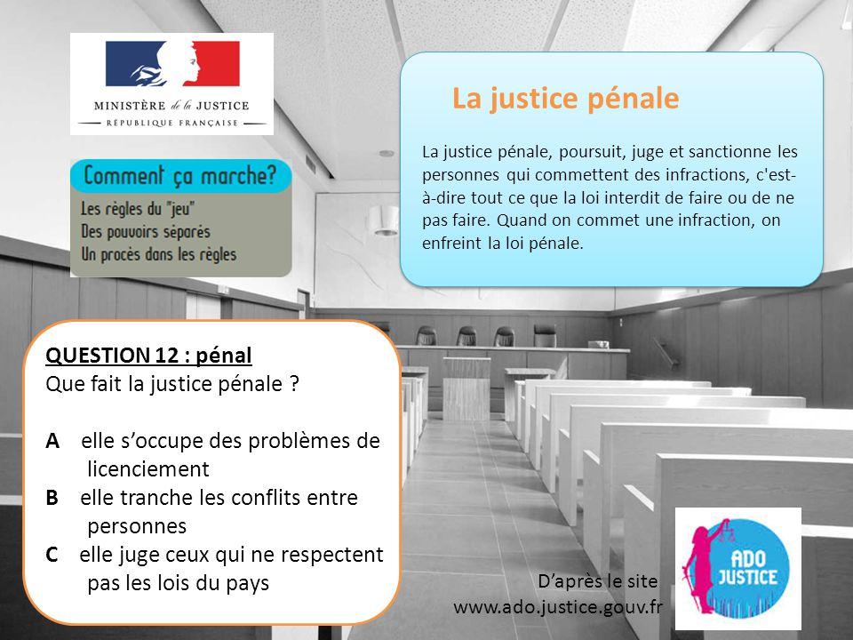 La justice pénale QUESTION 12 : pénal Que fait la justice pénale
