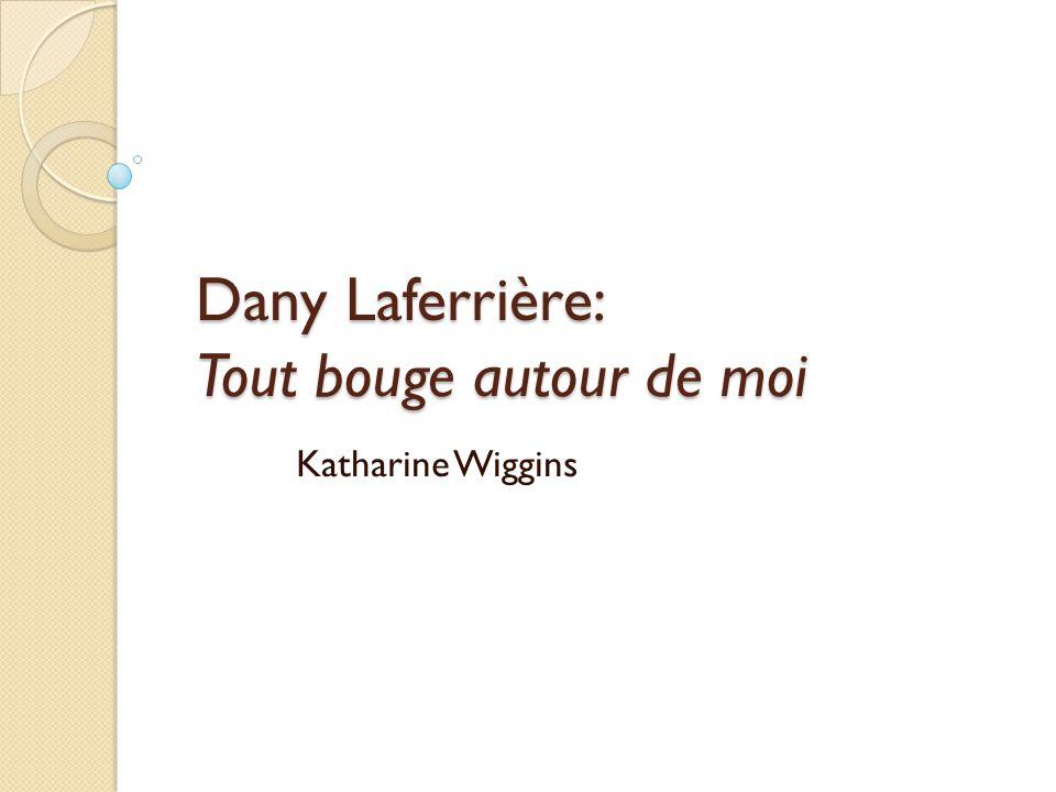 Dany Laferrière: Tout bouge autour de moi