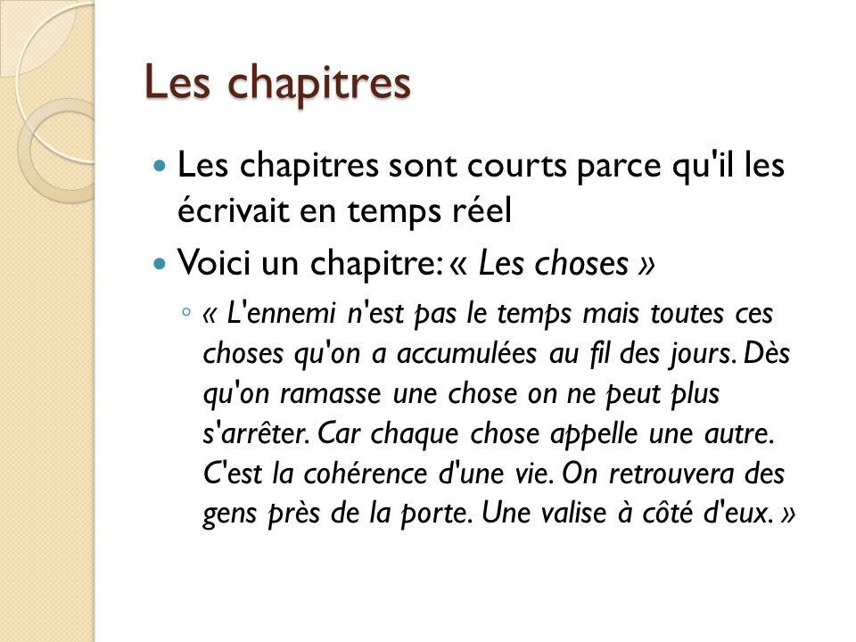 Les chapitres Les chapitres sont courts parce qu il les écrivait en temps réel. Voici un chapitre: « Les choses »
