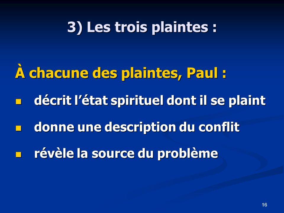 À chacune des plaintes, Paul :