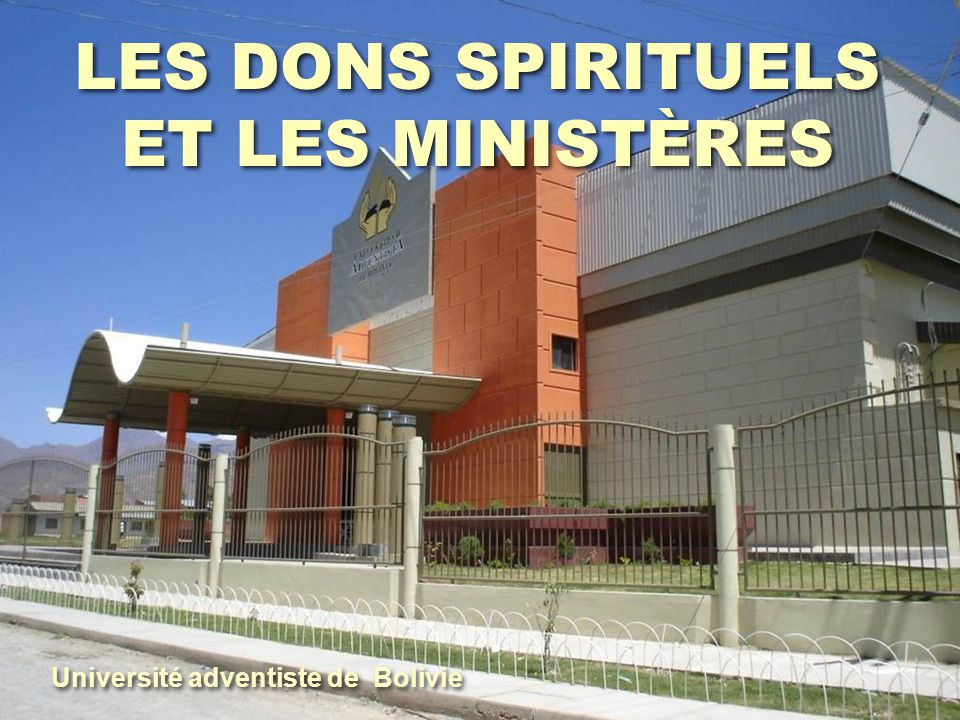 LES DONS SPIRITUELS ET LES MINISTÈRES Université adventiste de Bolivie