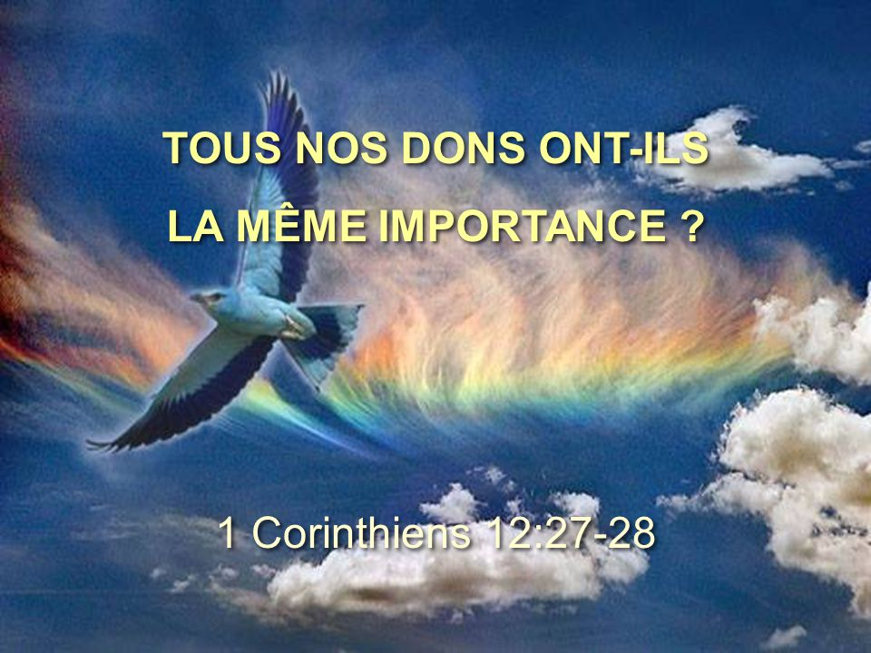 TOUS NOS DONS ONT-ILS LA MÊME IMPORTANCE 1 Corinthiens 12:27-28
