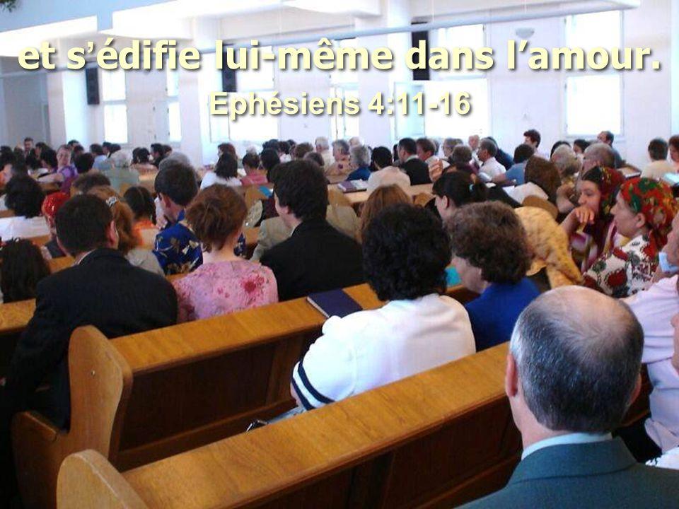 et s'édifie lui-même dans l'amour. Ephésiens 4:11-16