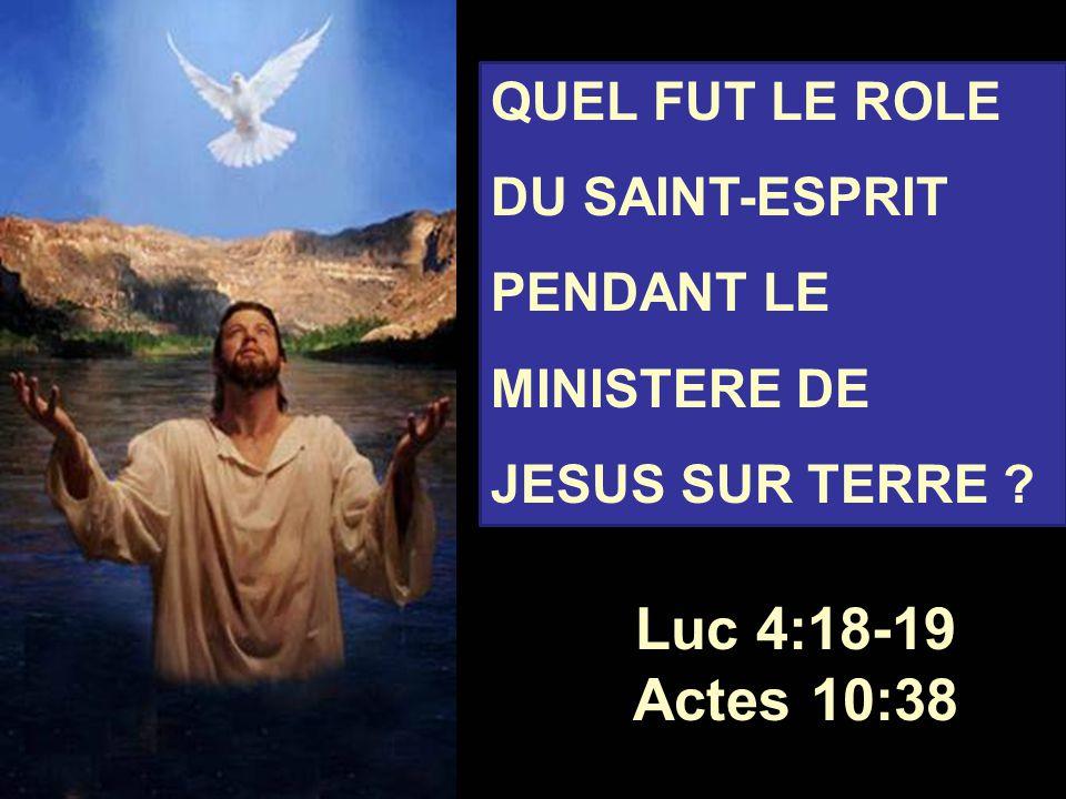 Luc 4:18-19 Actes 10:38 QUEL FUT LE ROLE DU SAINT-ESPRIT PENDANT LE