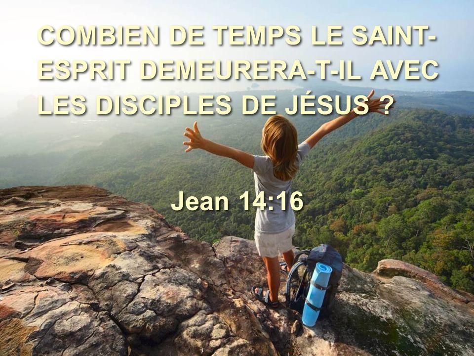 COMBIEN DE TEMPS LE SAINT-ESPRIT DEMEURERA-T-IL AVEC LES DISCIPLES DE JÉSUS