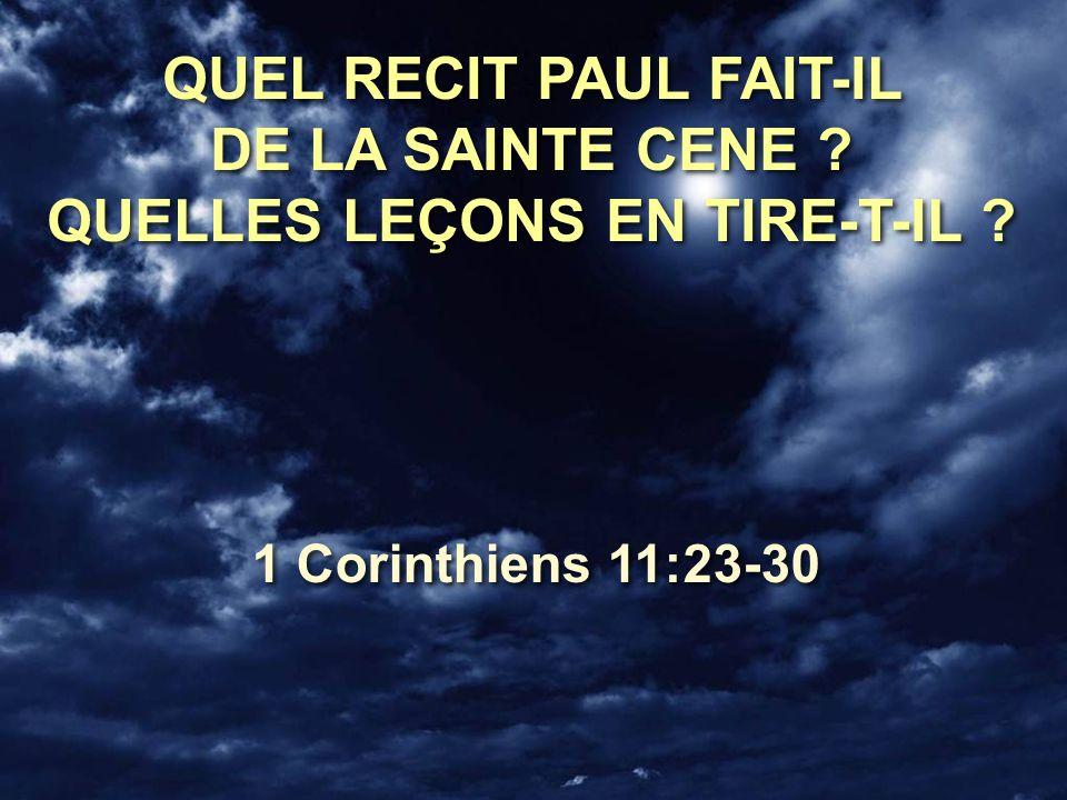 QUEL RECIT PAUL FAIT-IL DE LA SAINTE CENE QUELLES LEÇONS EN TIRE-T-IL