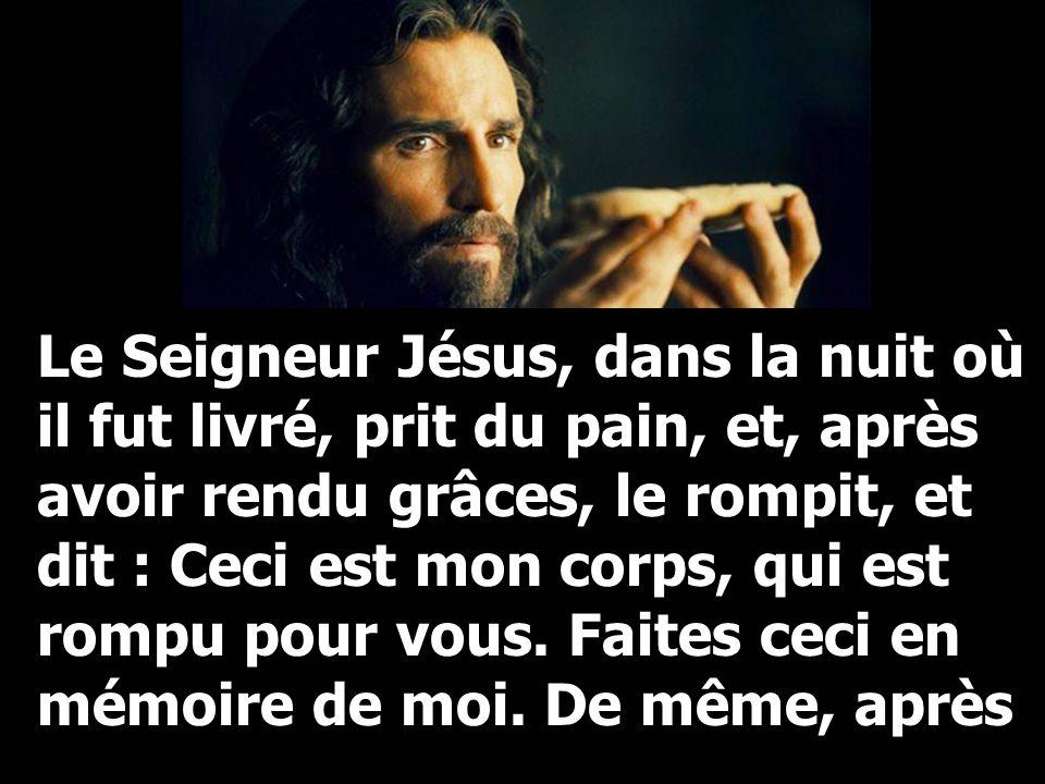 Le Seigneur Jésus, dans la nuit où il fut livré, prit du pain, et, après avoir rendu grâces, le rompit, et dit : Ceci est mon corps, qui est rompu pour vous.