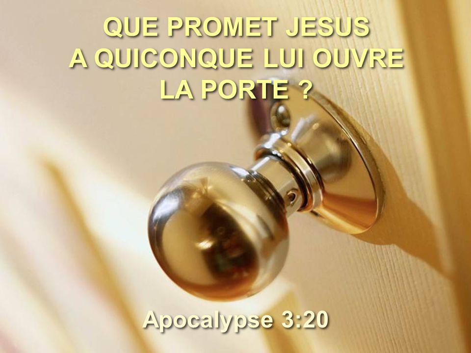 QUE PROMET JESUS A QUICONQUE LUI OUVRE LA PORTE