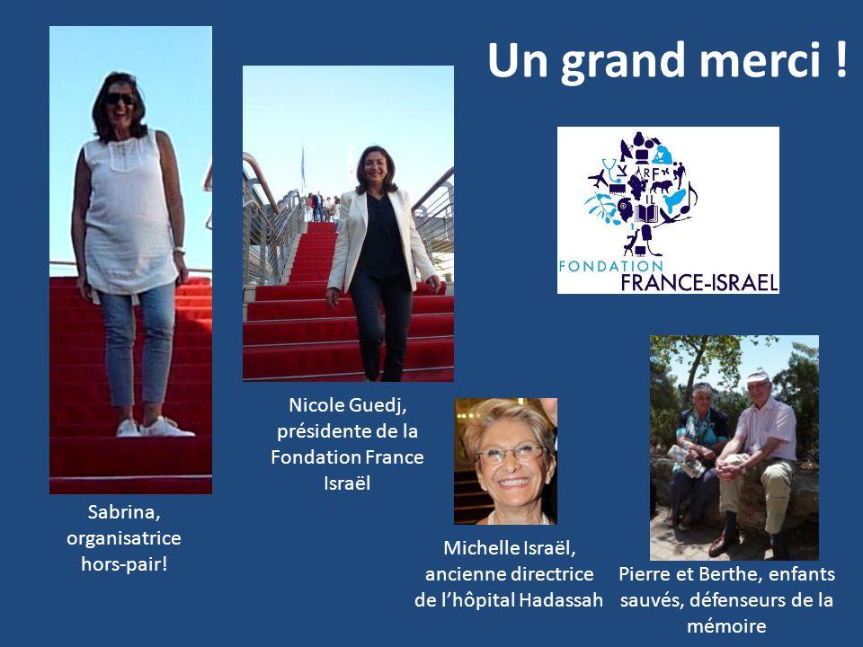 Un grand merci ! Nicole Guedj, présidente de la Fondation France Israël. Sabrina, organisatrice hors-pair!