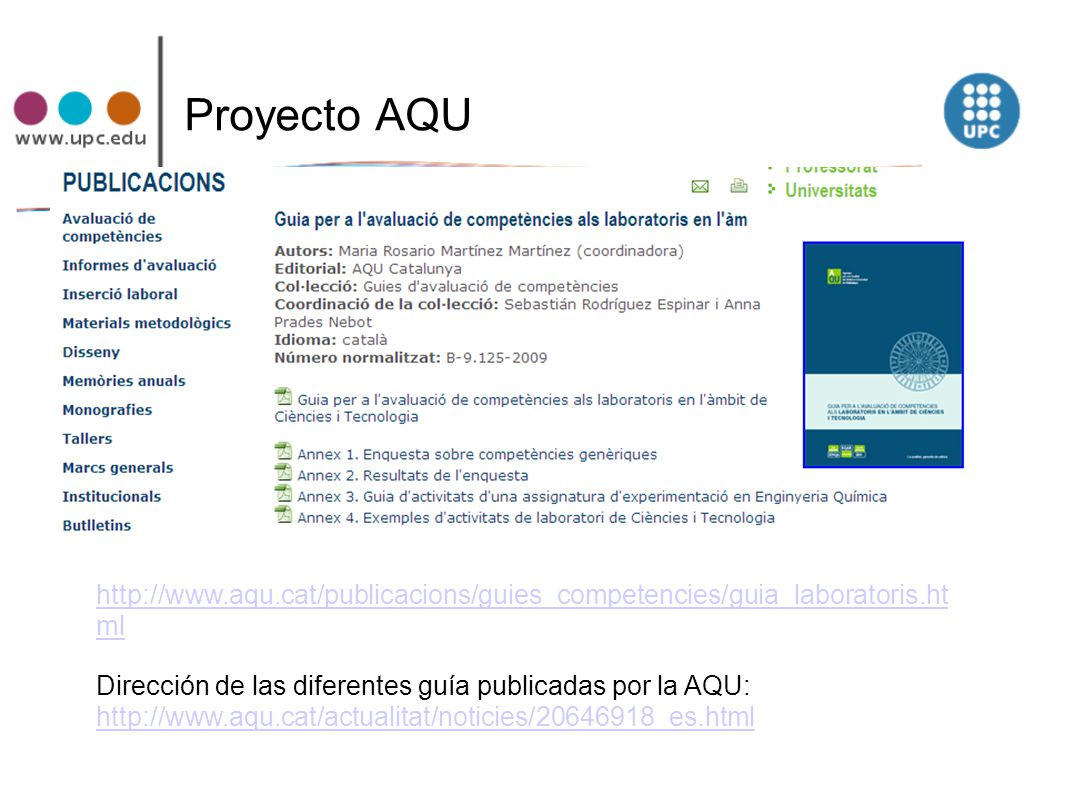 Proyecto AQU http://www.aqu.cat/publicacions/guies_competencies/guia_laboratoris.html. Dirección de las diferentes guía publicadas por la AQU:
