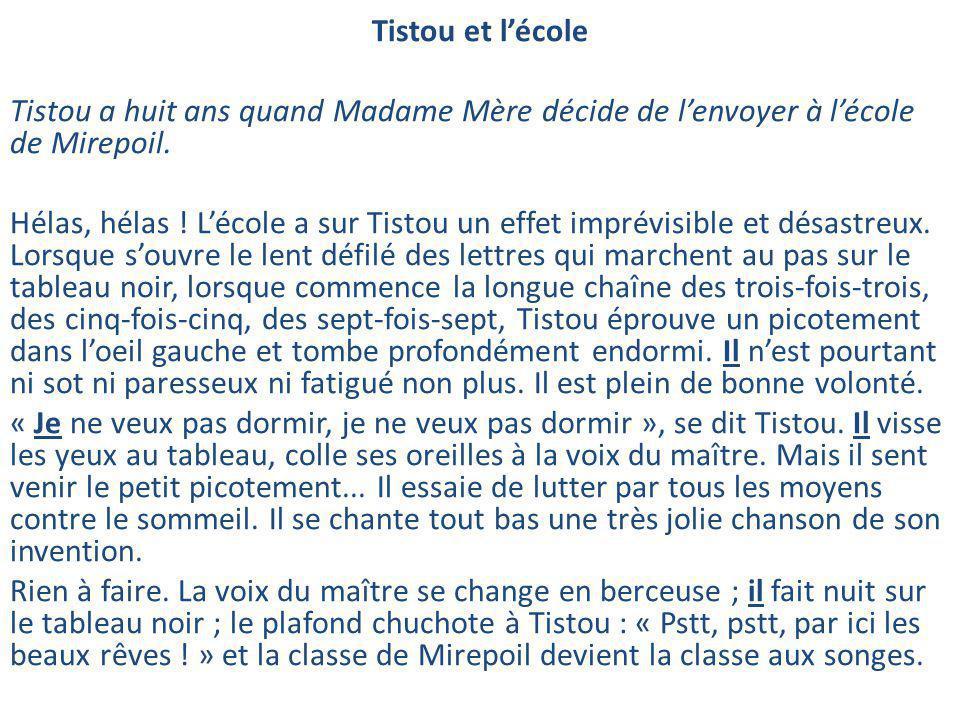 Tistou et l'école Tistou a huit ans quand Madame Mère décide de l'envoyer à l'école de Mirepoil.