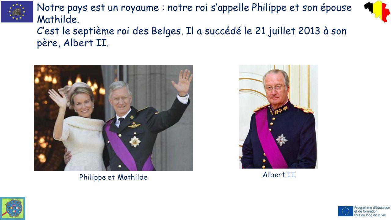 Notre pays est un royaume : notre roi s'appelle Philippe et son épouse Mathilde.