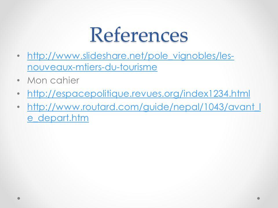 References http://www.slideshare.net/pole_vignobles/les-nouveaux-mtiers-du-tourisme. Mon cahier. http://espacepolitique.revues.org/index1234.html.