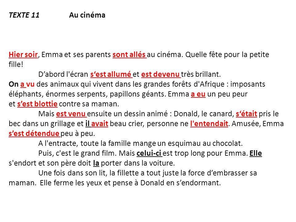 Texte 11 Au cinéma Hier soir, Emma et ses parents sont allés au cinéma. Quelle fête pour la petite fille!