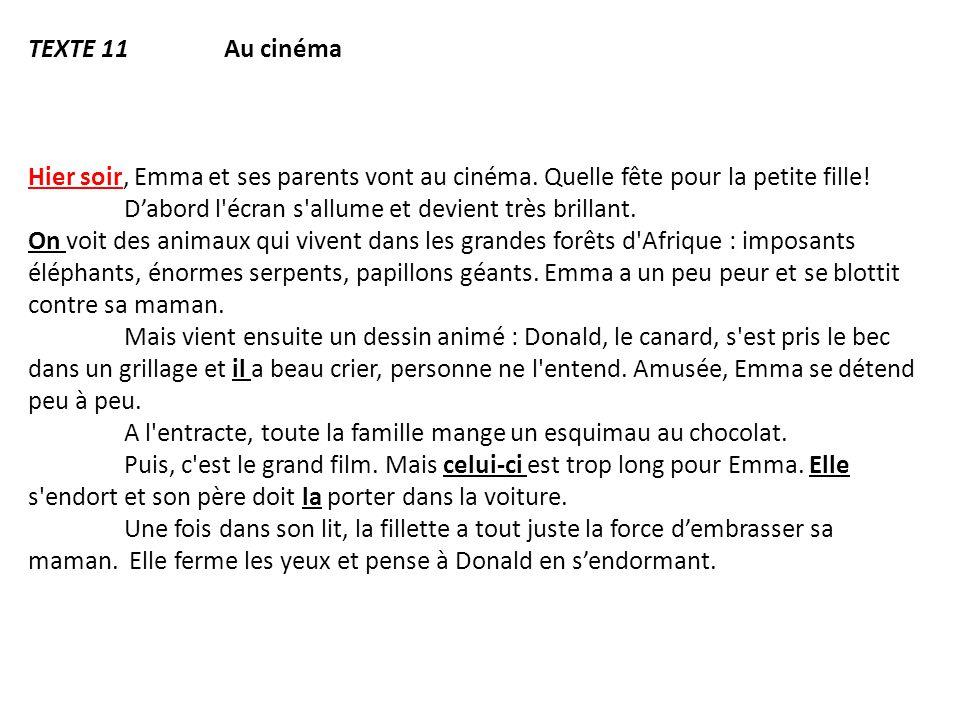 Texte 11 Au cinéma Hier soir, Emma et ses parents vont au cinéma. Quelle fête pour la petite fille!