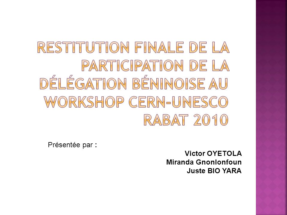 restitution FINALE de la PARTICIPATION de la délégation béninoise au WORKSHOP CERN-UNESCO Rabat 2010