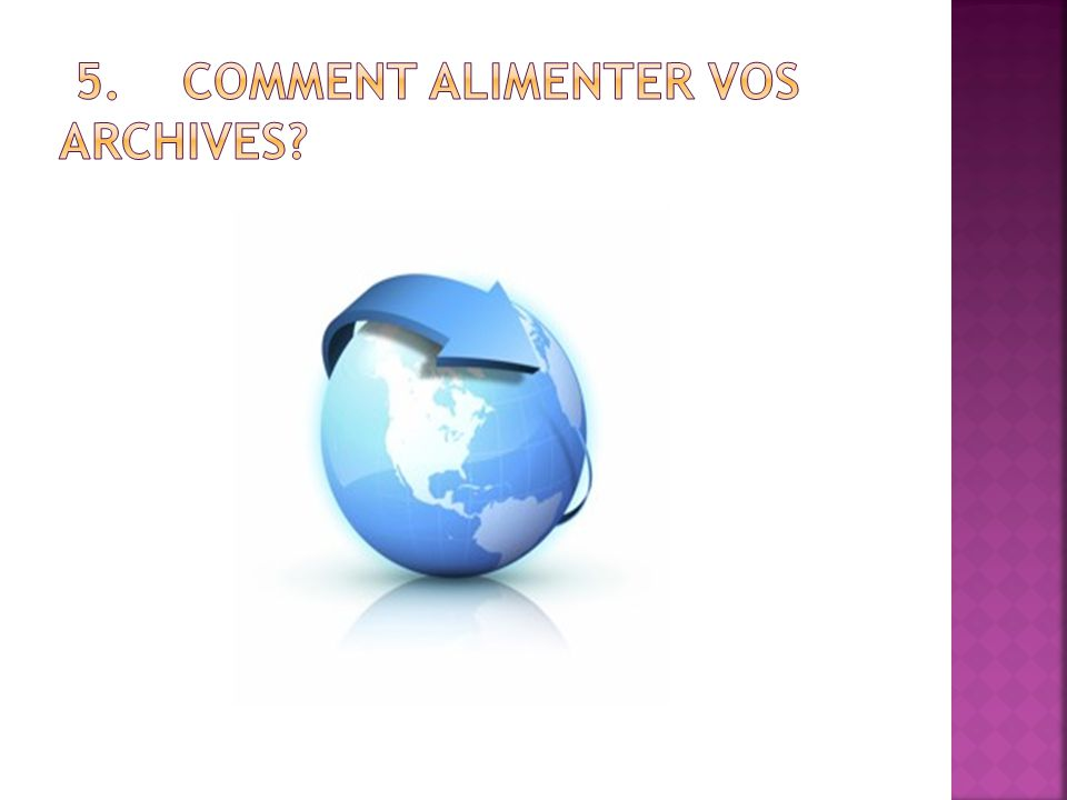 5. Comment alimenter vos archives