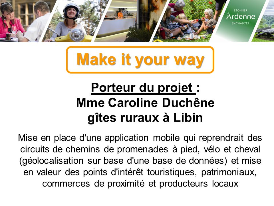 Make it your way Porteur du projet : Mme Caroline Duchêne