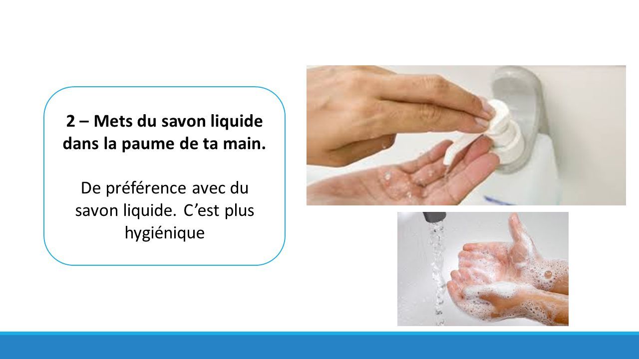 2 – Mets du savon liquide dans la paume de ta main.