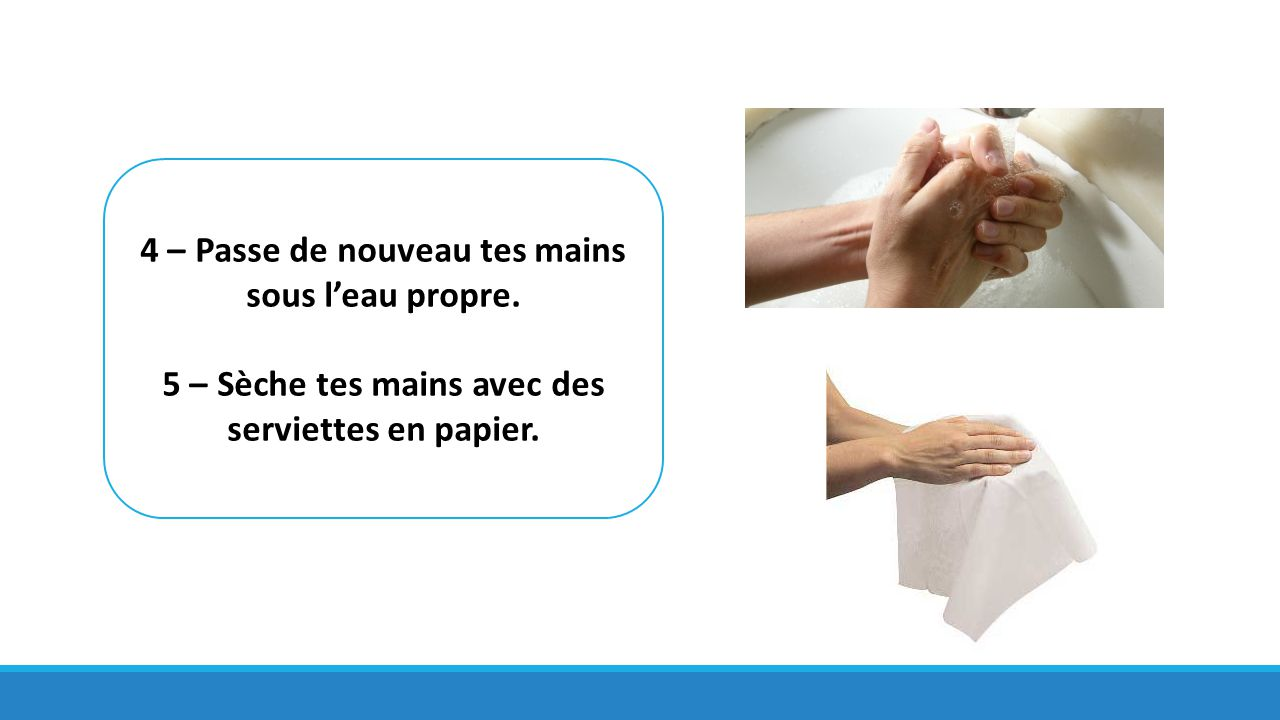 4 – Passe de nouveau tes mains sous l'eau propre.