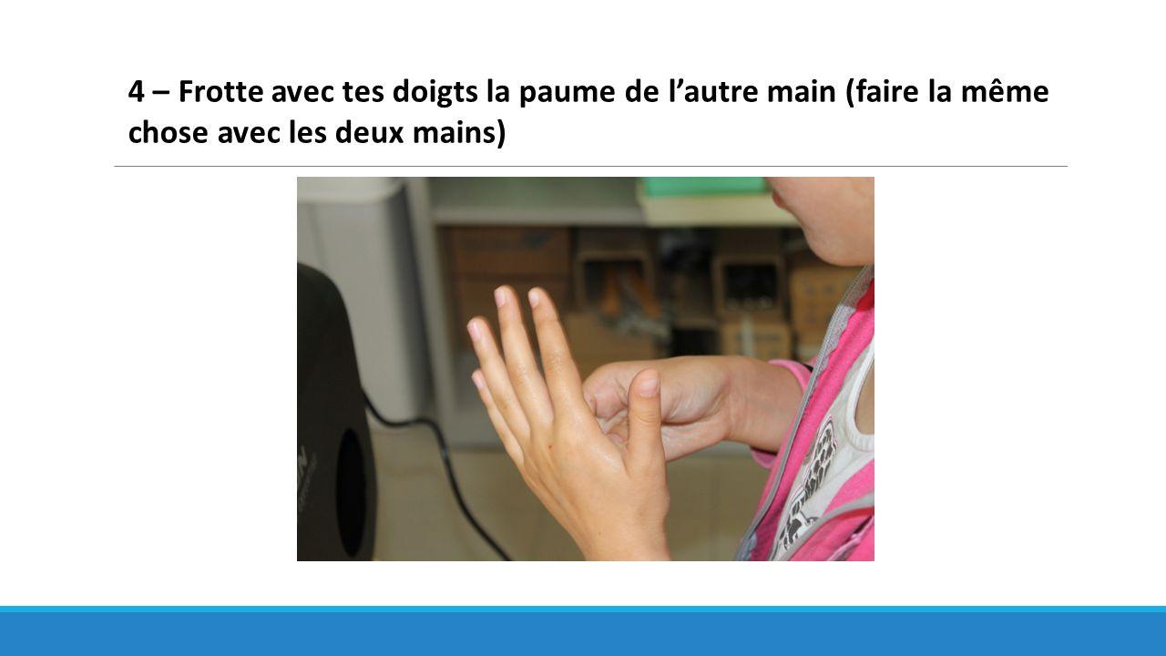 4 – Frotte avec tes doigts la paume de l'autre main (faire la même chose avec les deux mains)