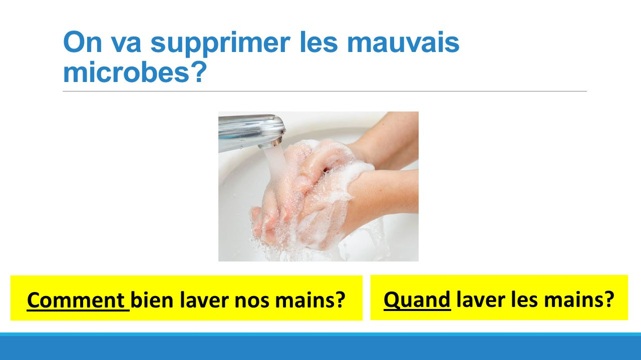 On va supprimer les mauvais microbes