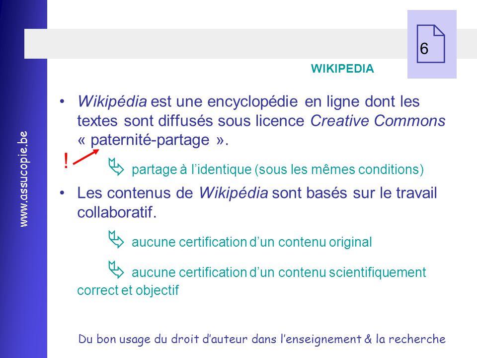 6 WIKIPEDIA. Wikipédia est une encyclopédie en ligne dont les textes sont diffusés sous licence Creative Commons « paternité-partage ».
