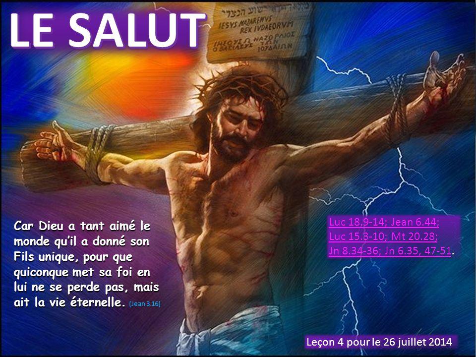 LE SALUT Luc 18.9-14; Jean 6.44; Luc 15.3-10; Mt 20.28; Jn 8.34-36; Jn 6.35, 47-51.