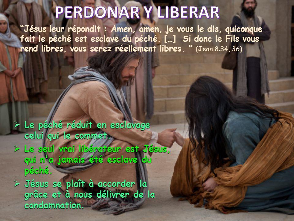 PERDONAR Y LIBERAR Le péché réduit en esclavage celui qui le commet.