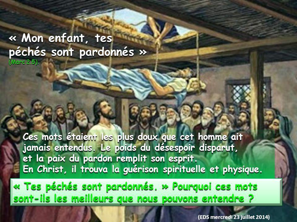 « Mon enfant, tes péchés sont pardonnés » (Marc 2.5).