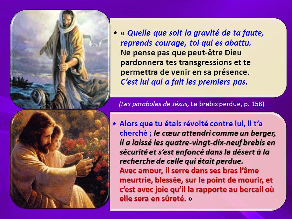 « Quelle que soit la gravité de ta faute, reprends courage, toi qui es abattu. Ne pense pas que peut-être Dieu pardonnera tes transgressions et te permettra de venir en sa présence. C'est lui qui a fait les premiers pas.