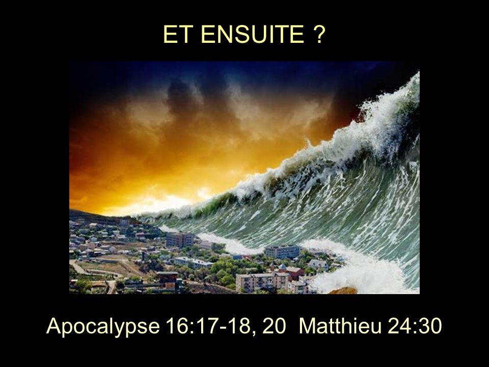 Apocalypse 16:17-18, 20 Matthieu 24:30