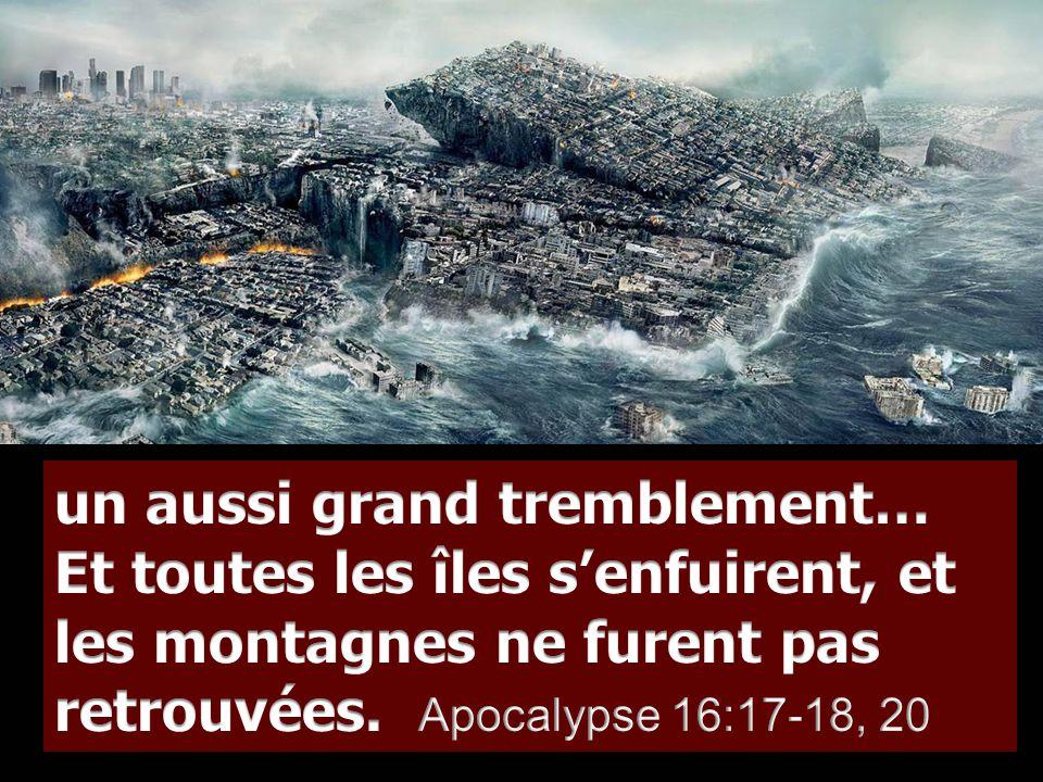 un aussi grand tremblement… Et toutes les îles s'enfuirent, et les montagnes ne furent pas retrouvées.