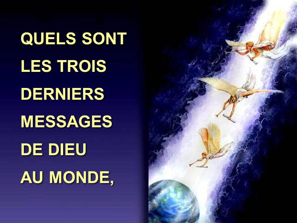 QUELS SONT LES TROIS DERNIERS MESSAGES DE DIEU AU MONDE,