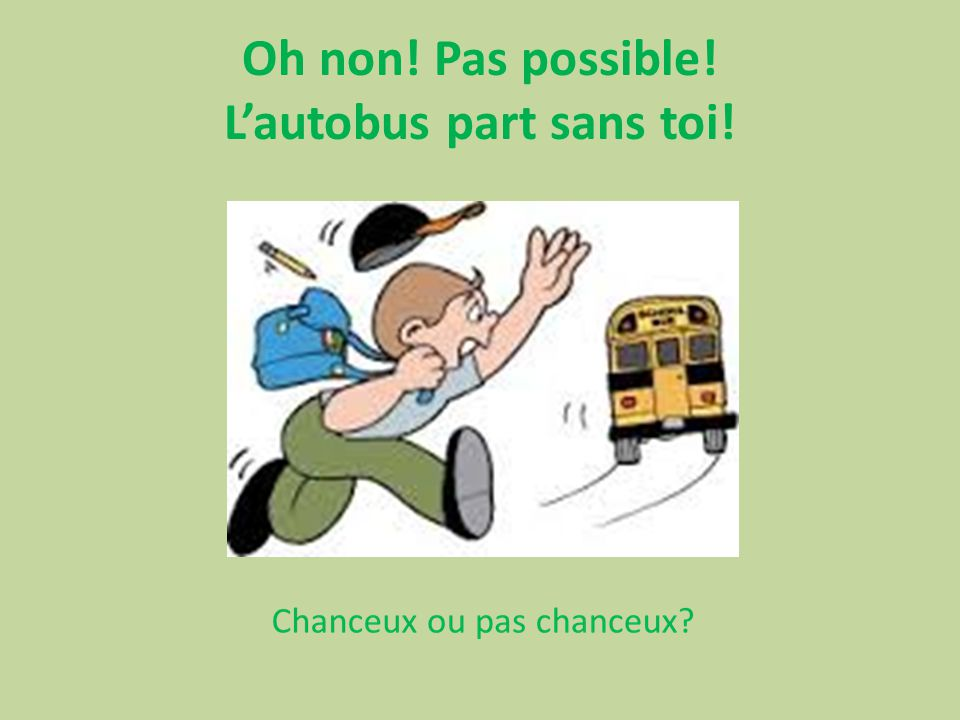 Oh non! Pas possible! L'autobus part sans toi!
