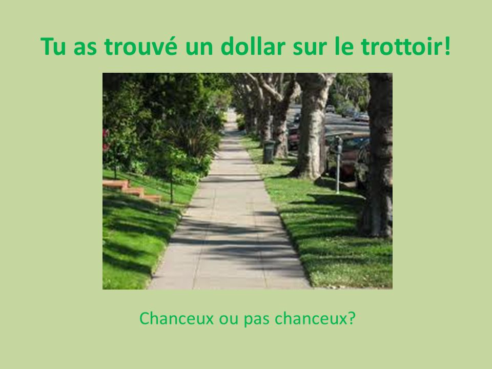 Tu as trouvé un dollar sur le trottoir!