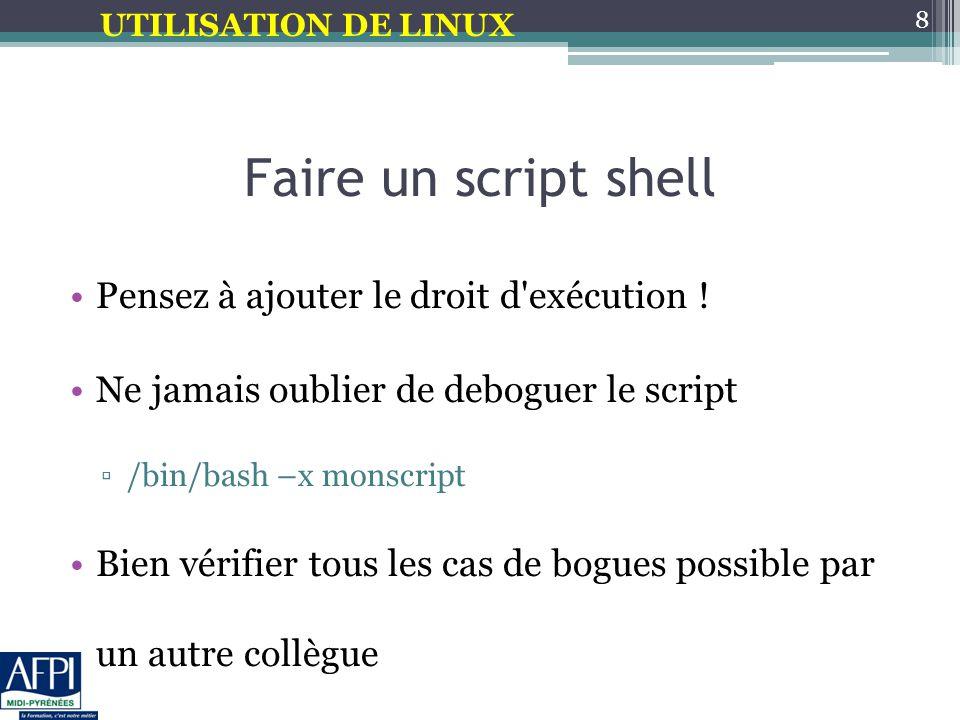 Faire un script shell Pensez à ajouter le droit d exécution !