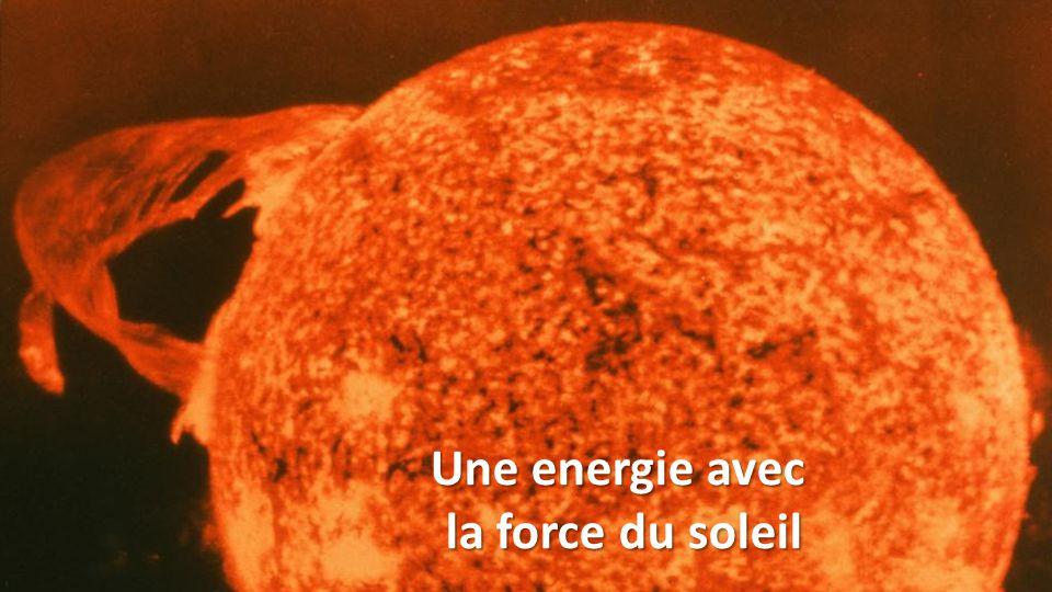 Une energie avec la force du soleil