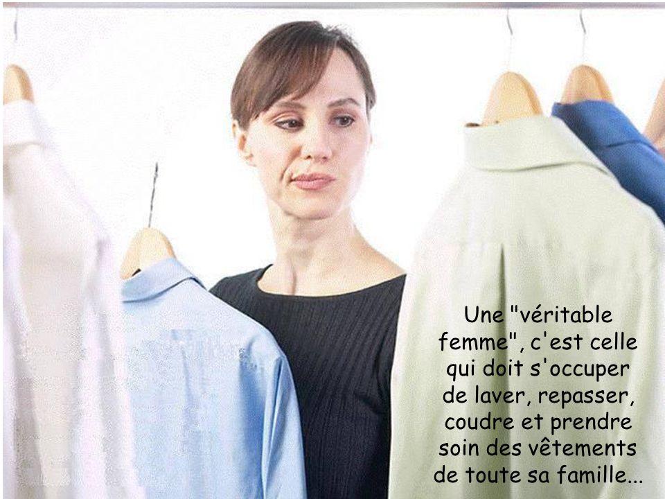 Une véritable femme , c est celle qui doit s occuper de laver, repasser, coudre et prendre soin des vêtements de toute sa famille...