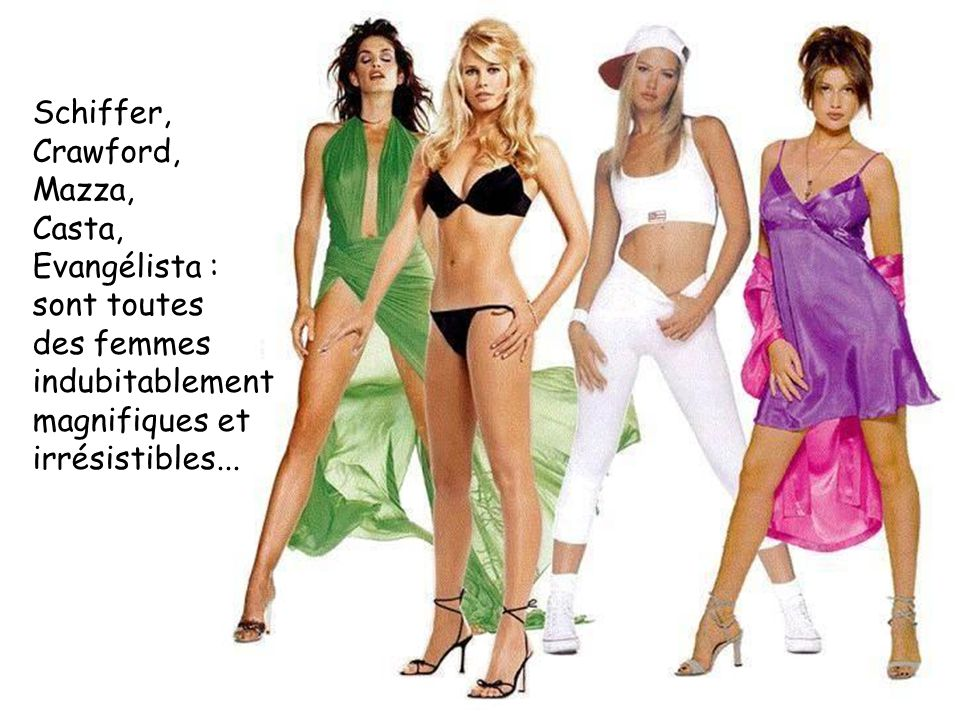 Schiffer, Crawford, Mazza, Casta, Evangélista : sont toutes des femmes indubitablement magnifiques et irrésistibles...