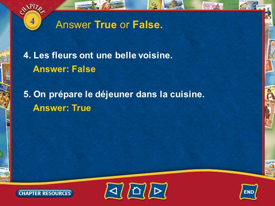 Answer True or False. 4. Les fleurs ont une belle voisine.