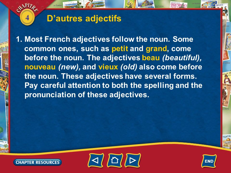 D'autres adjectifs Most French adjectives follow the noun. Some