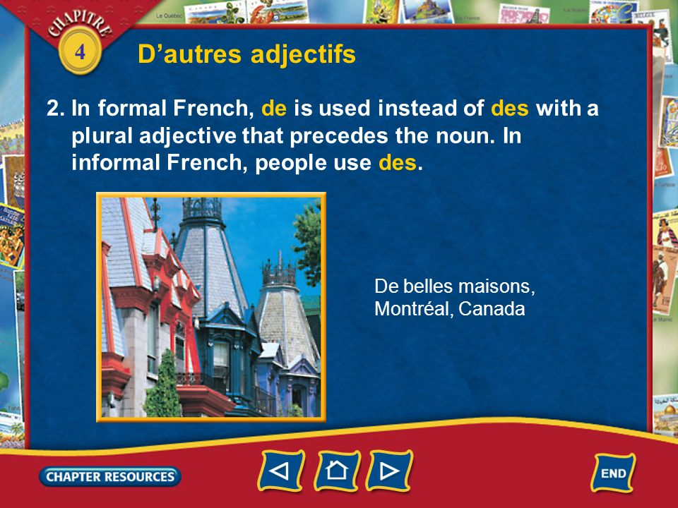 D'autres adjectifs2. In formal French, de is used instead of des with a. plural adjective that precedes the noun. In.